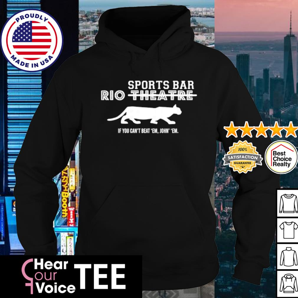 Rio Theatre sports bar If you can't beat 'em join' 'em s hoodie