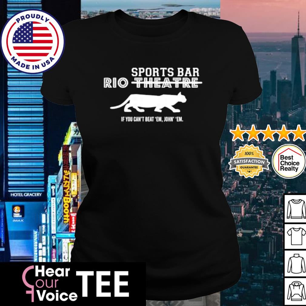 Rio Theatre sports bar If you can't beat 'em join' 'em s ladies-tee