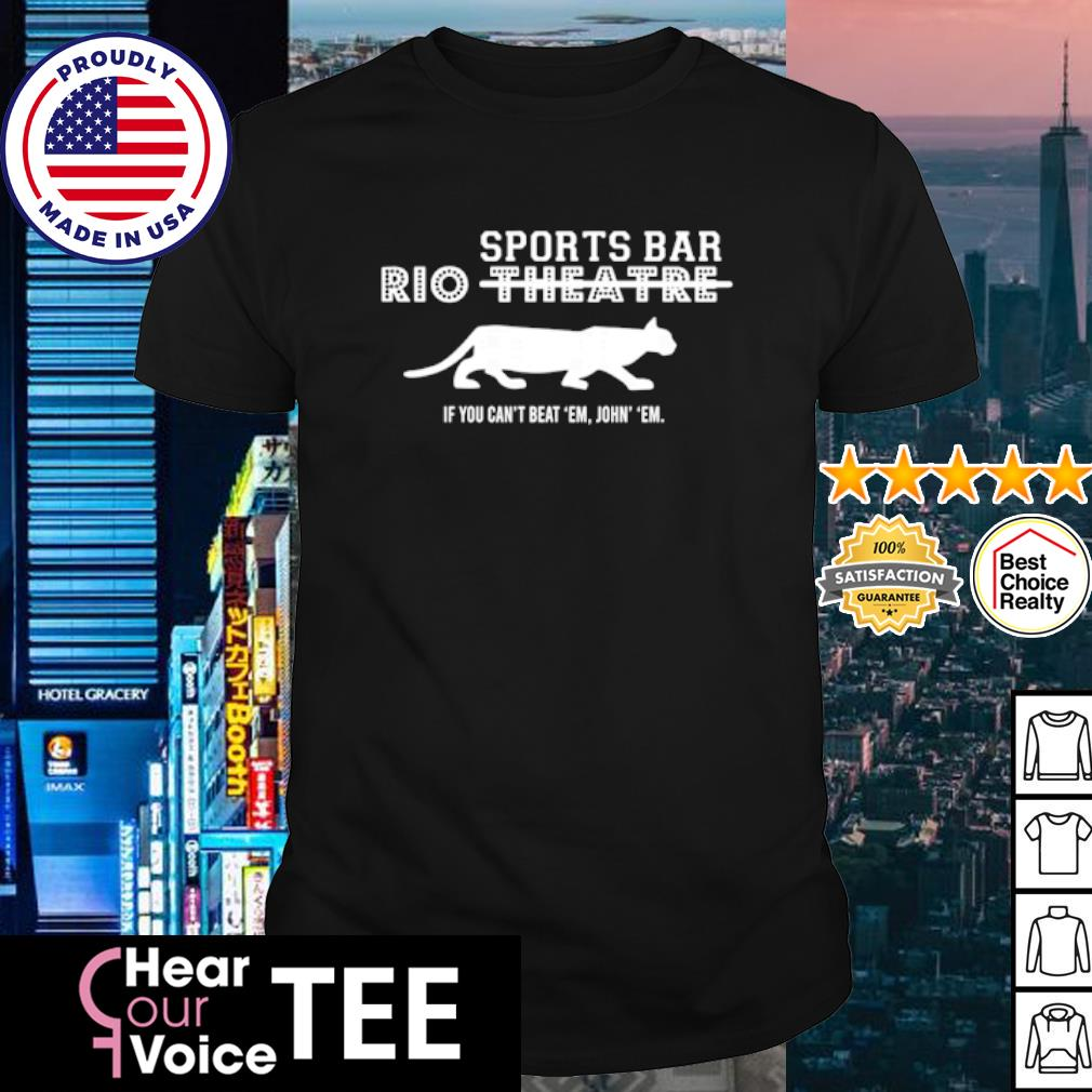Rio Theatre sports bar If you can't beat 'em join' 'em shirt