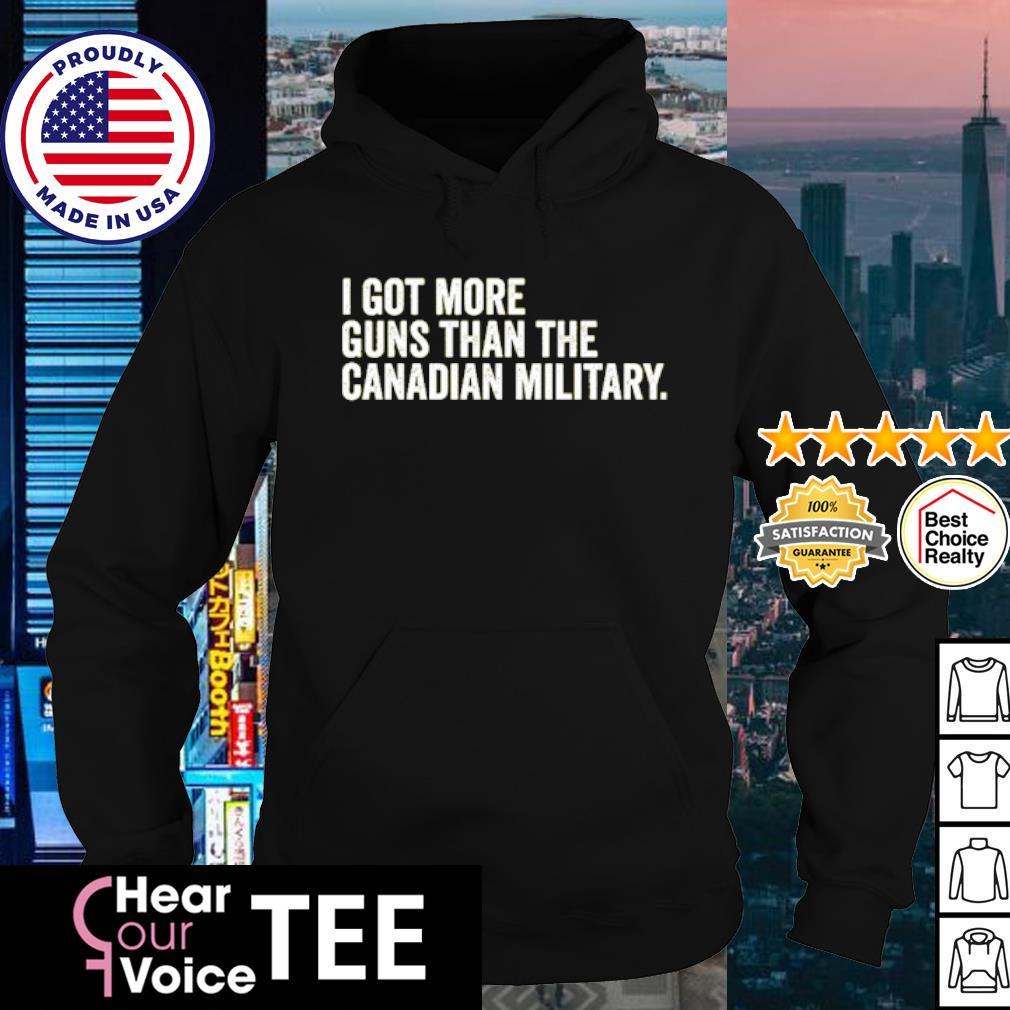 I got more guns than the Canadian military s hoodie