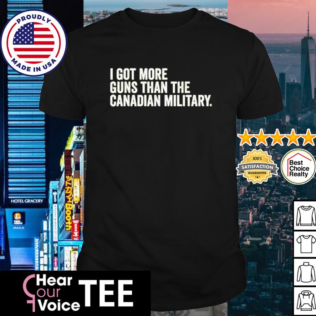 I got more guns than the Canadian military shirt