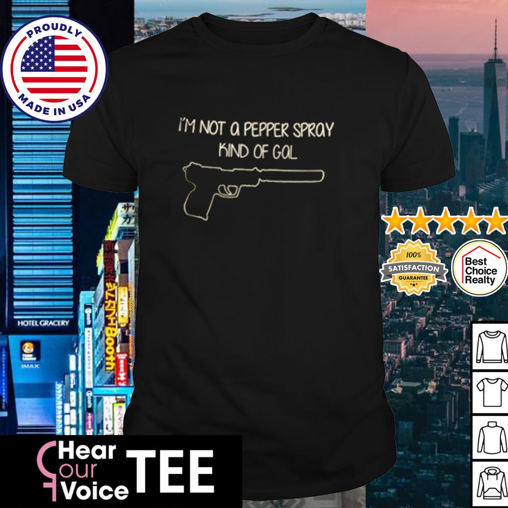 I'm not a pepper spray kind of gal s shirt
