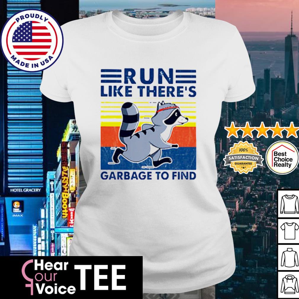 Raccoon Run Like There's Garbage To Find Vintage Retro Shirt ladies tee