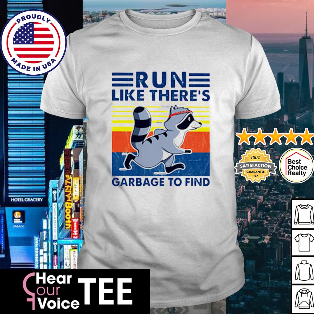 Raccoon Run Like There's Garbage To Find Vintage Retro Shirt