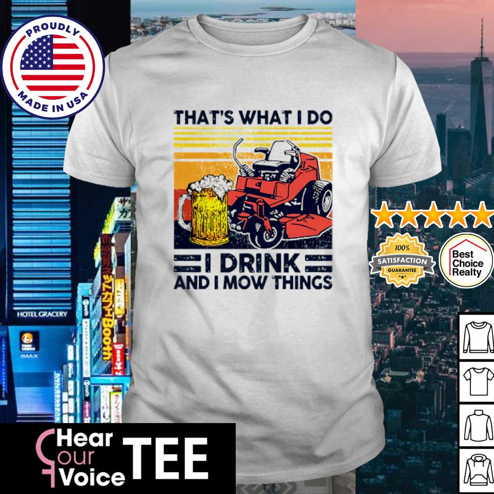 Vintage mower that_s what I do I drink and I mow things shirt