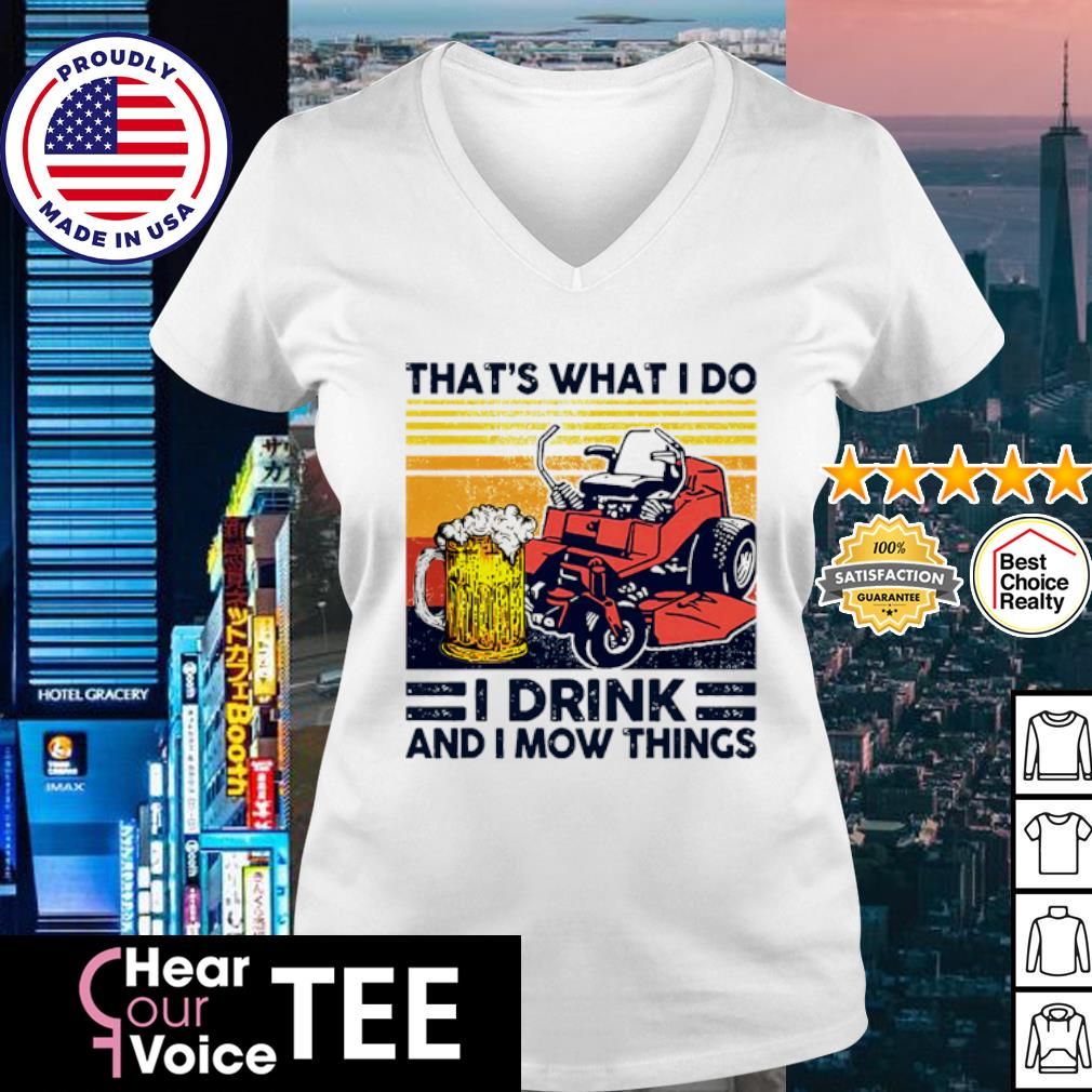 Vintage mower that_s what I do I drink and I mow things s v-neck t-shirt