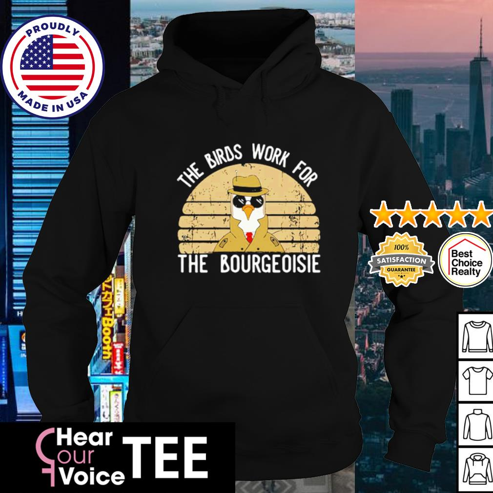 Official The birds work for the bourgeoisie vintage s hoodie