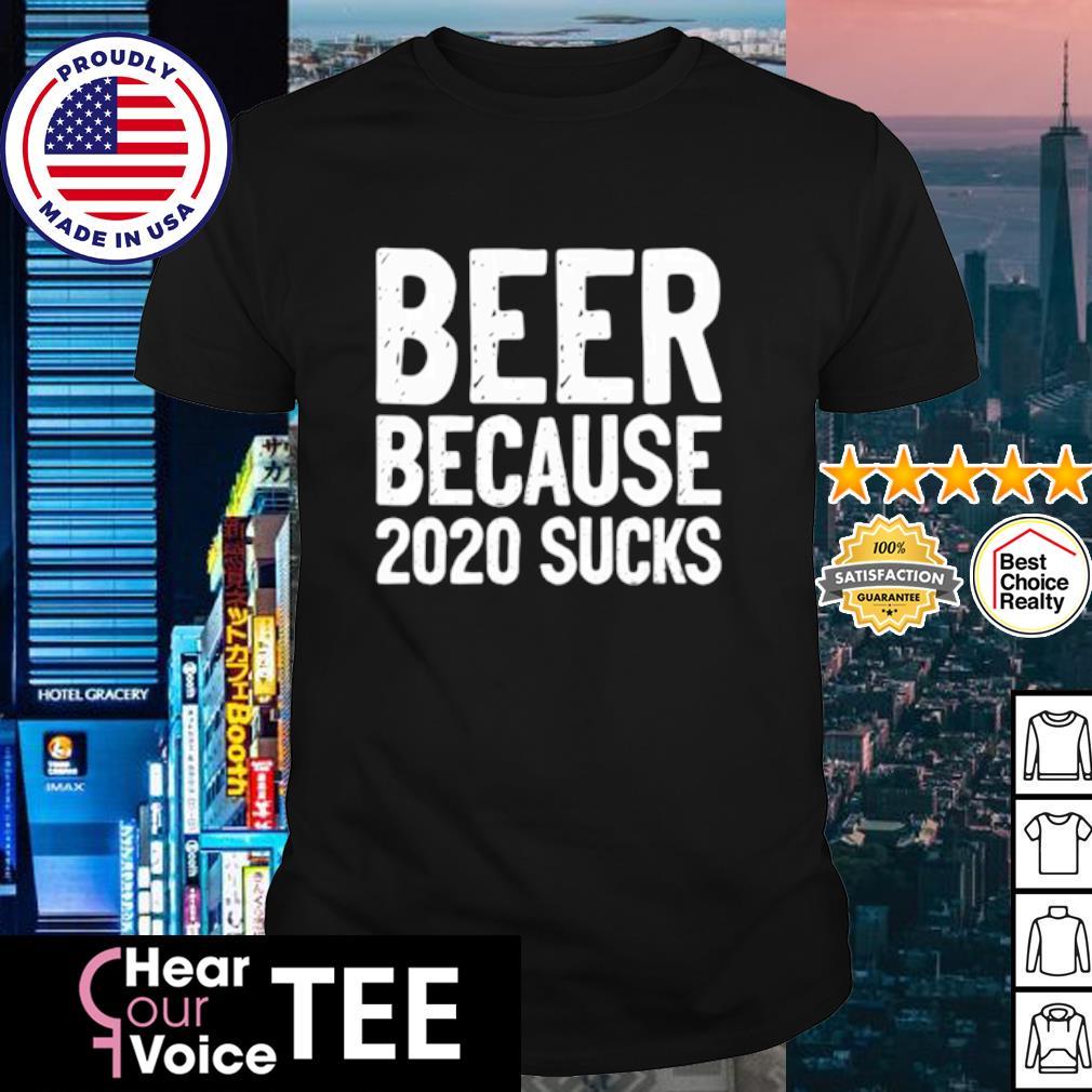 Beer Because 2020 Sucks shirt