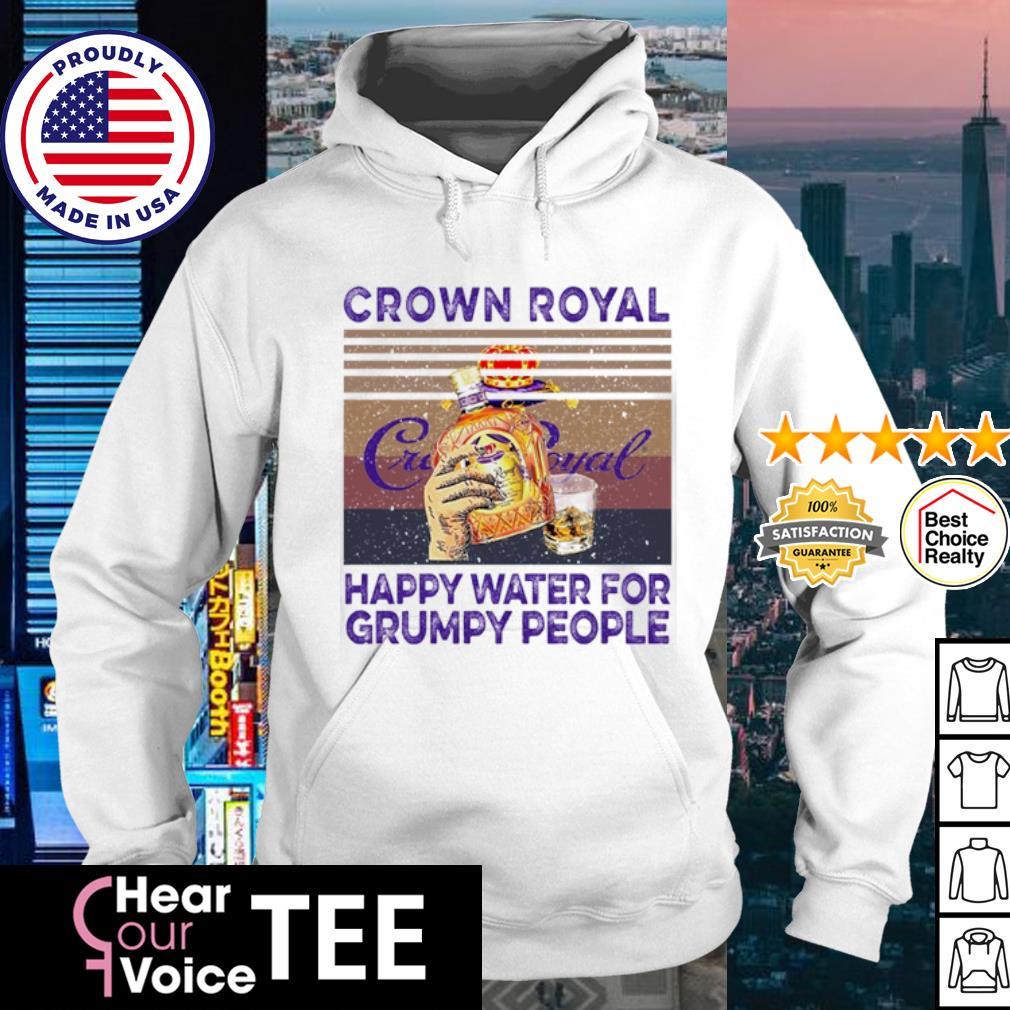 Crown Royal happy water for Grumpy people vintage s hoodie