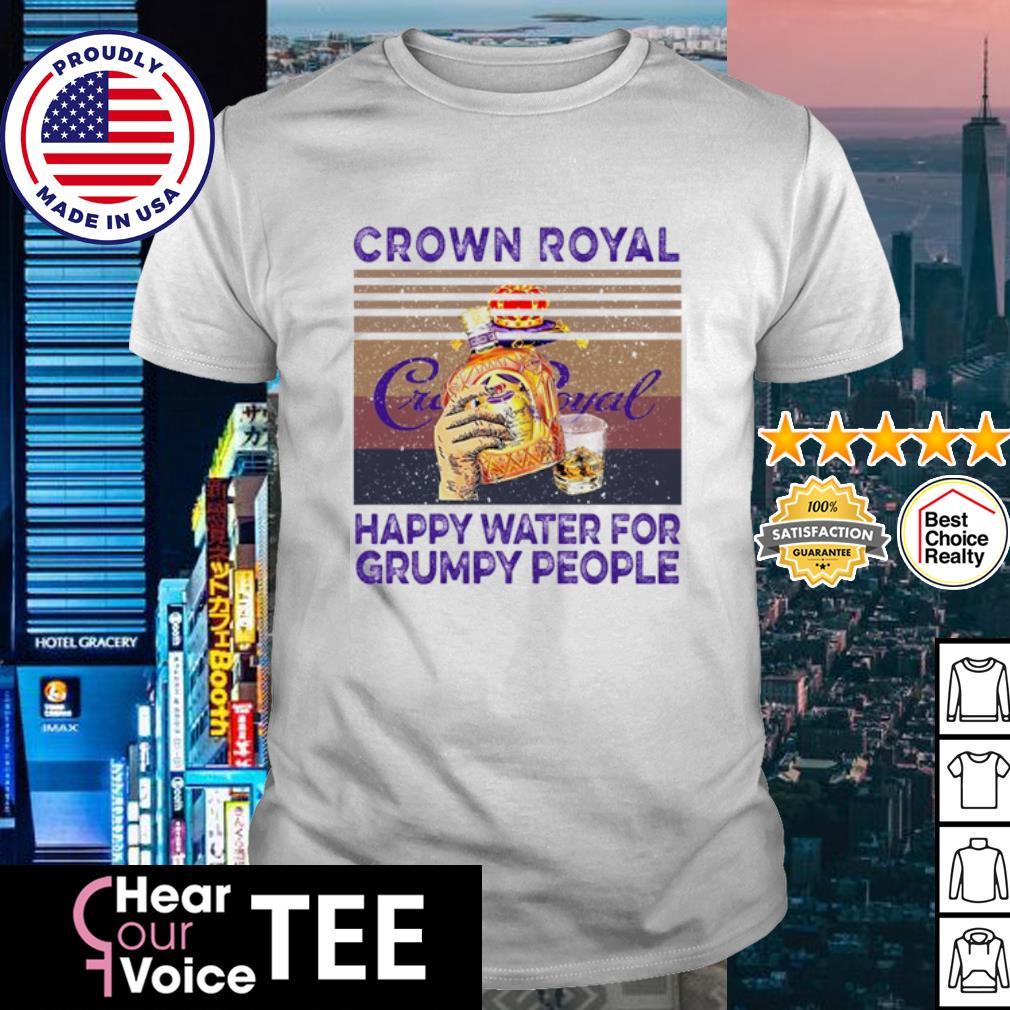 Crown Royal happy water for Grumpy people vintage shirt