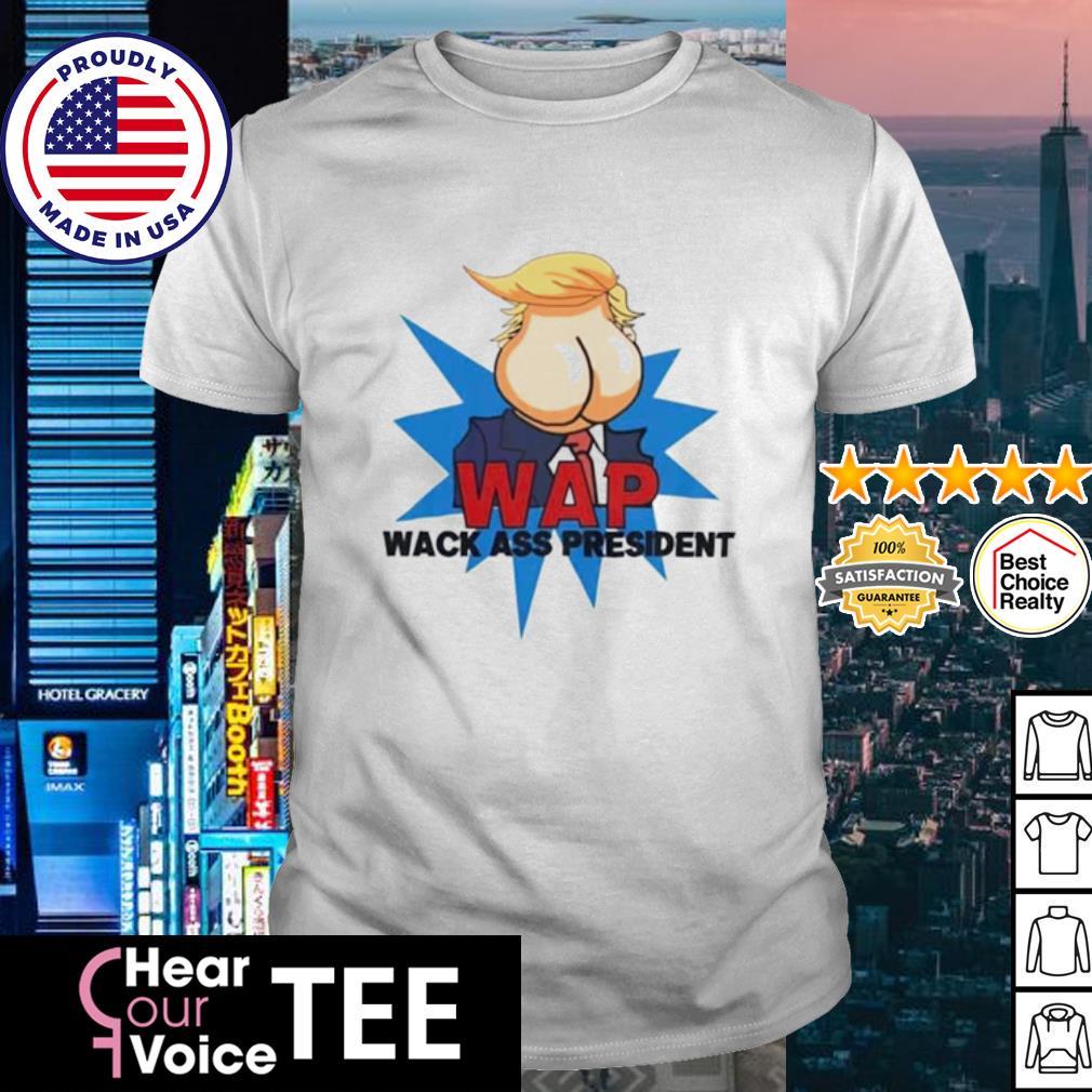 Domald Trump Wap Wack Ass President shirt