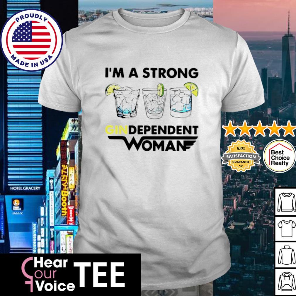 I Am A Strong Independent Woman shirt