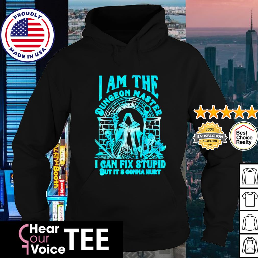 I am the Dungeon master I can fix stupid but it's gonna hurt s hoodie