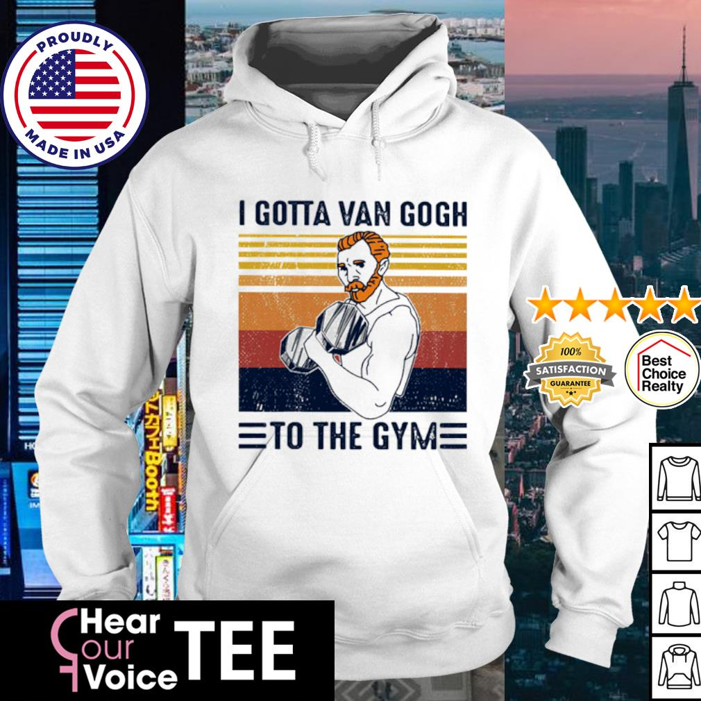 I Gotta Gogh To The Gym Vintage s hoodie