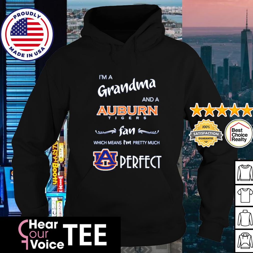 I'm a Grandma and a Auburn Tigers fan which means I'm pretty much perfect s hoodie