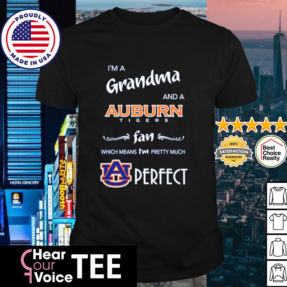 I'm a Grandma and a Auburn Tigers fan which means I'm pretty much perfect shirt