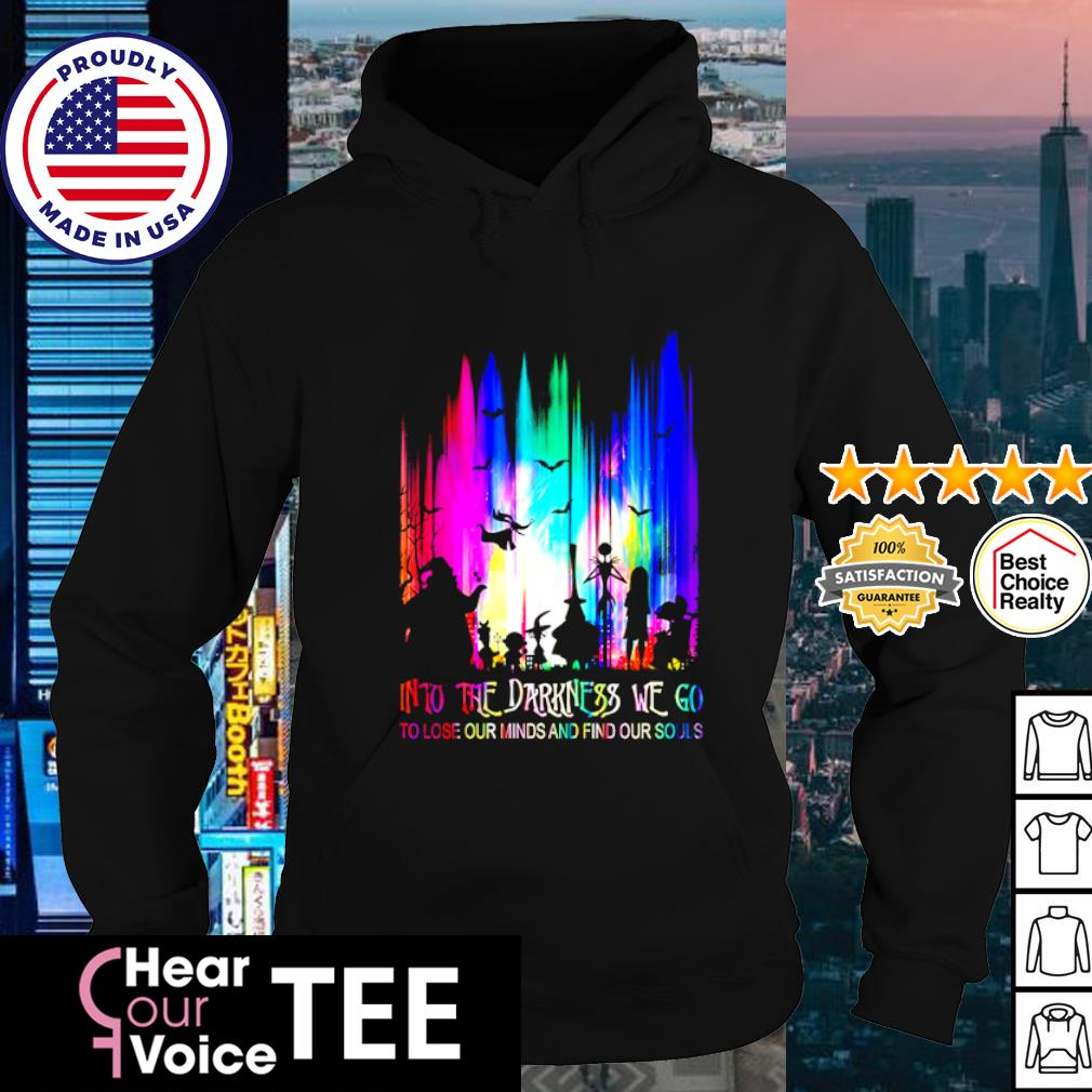 Into The Darkness We Go To Lose Our Minds And Find Our Souls Shirt hoodie