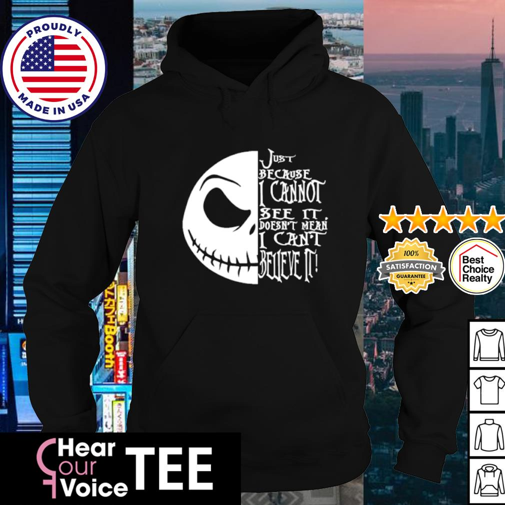 Jack Skellington face just because I cannot see it doesn't mean I Cant Beueve It s hoodie