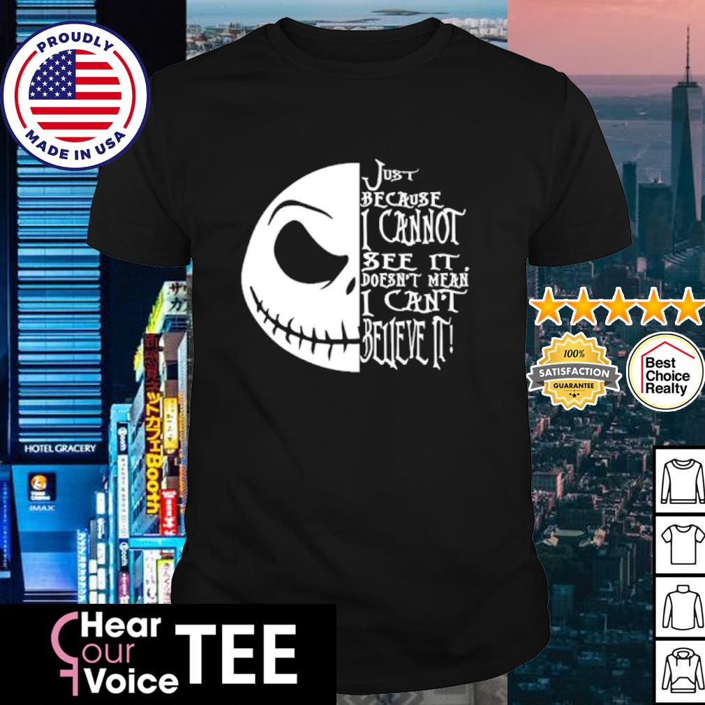 Jack Skellington face just because I cannot see it doesn't mean I Cant Beueve It shirt
