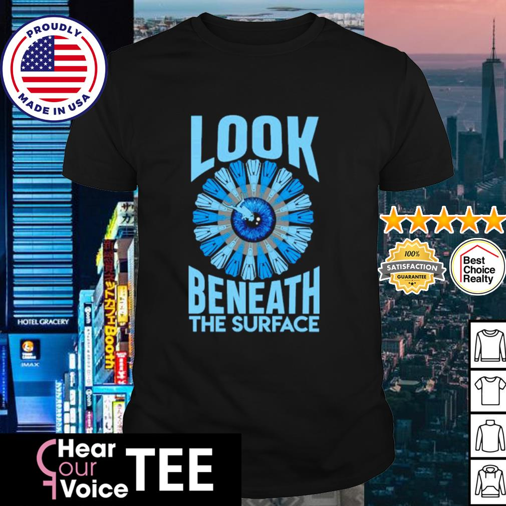 Look beneath the surface shirt