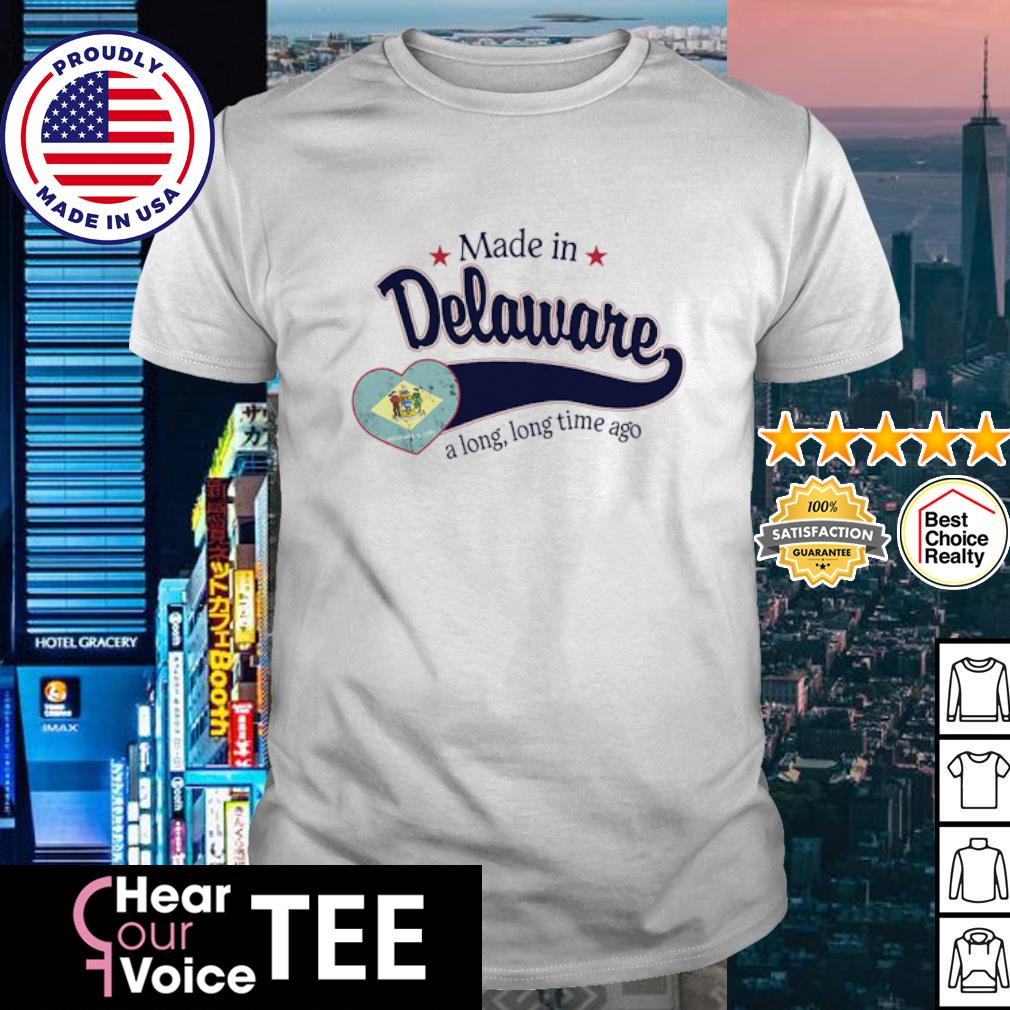Made in Delaware a long long time ago shirt