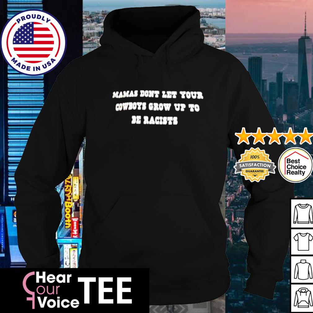 Mamas dont let your cowboys grow up to be racists s hoodie