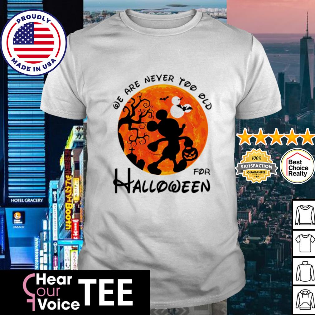 Mickey mouse we are never too old for halloween shirt