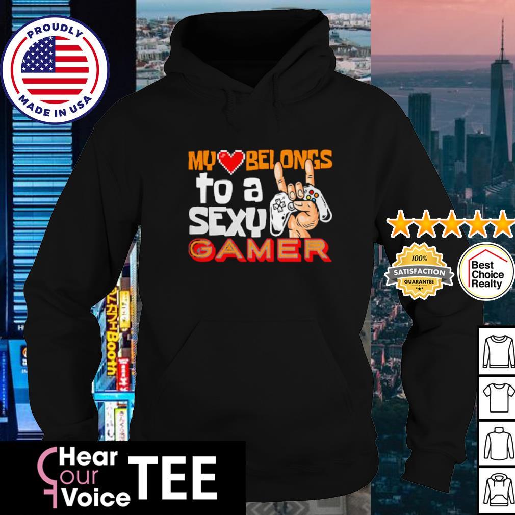 My Heart Belongs to a Sexy Gamer s hoodie