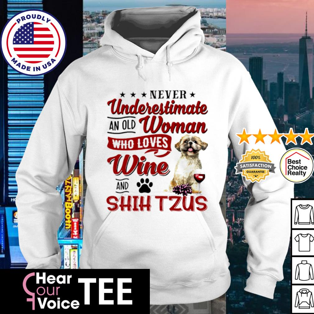 Never underestimate an old woman who loves wine and Shih Tzus s hoodie