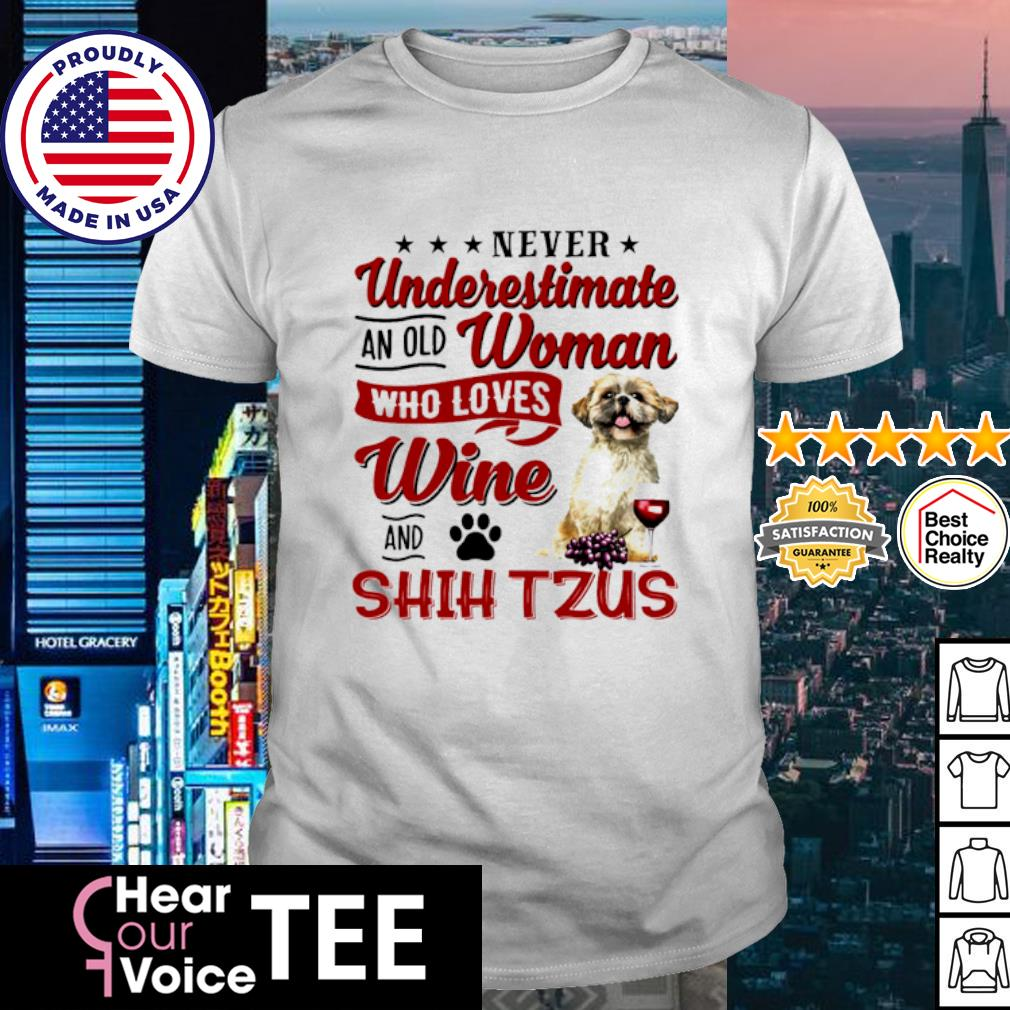 Never underestimate an old woman who loves wine and Shih Tzus shirt