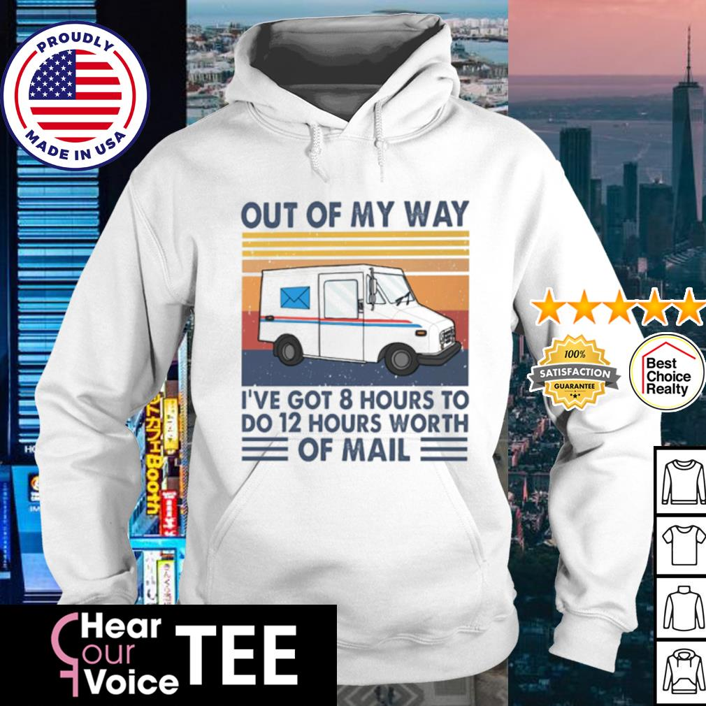 Out Of My Way I've Got 8 Hours To Do 12 Hours Worth Of Mail Vintage Shirt hoodie