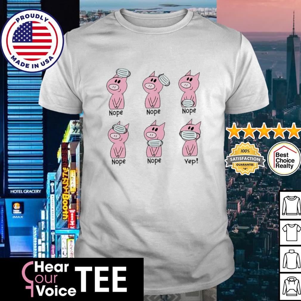Pig wear mask nope yep shirt