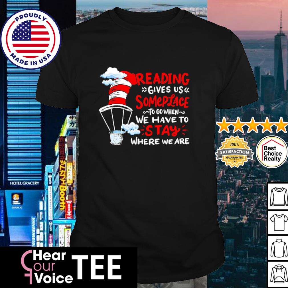 Reading give us someplace to go when we have to stay where we are shirt