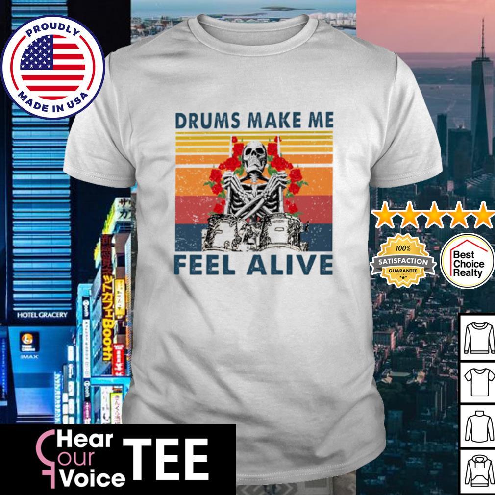 Skeleton drums make me feel alive vintage shirt