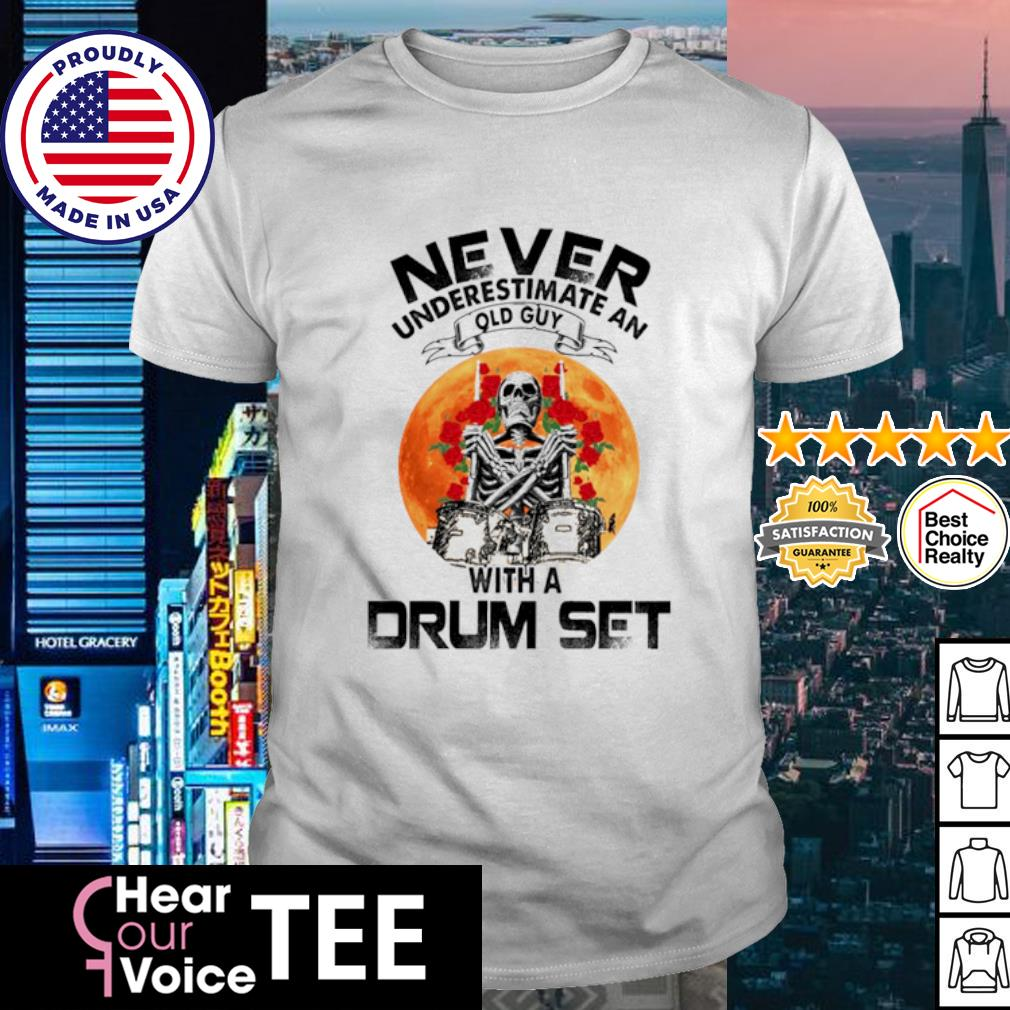 Skeleton never underestimate an old guy with a drum set shirt