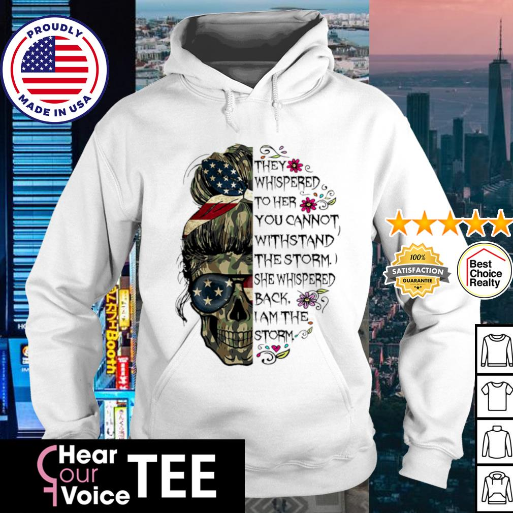Skull They Whispered To Her You Can't With Stand The Storm She Whispered Back I Am The Storm s hoodie