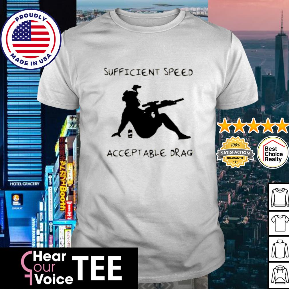 Sufficient Speed Accept Able Drag shirt