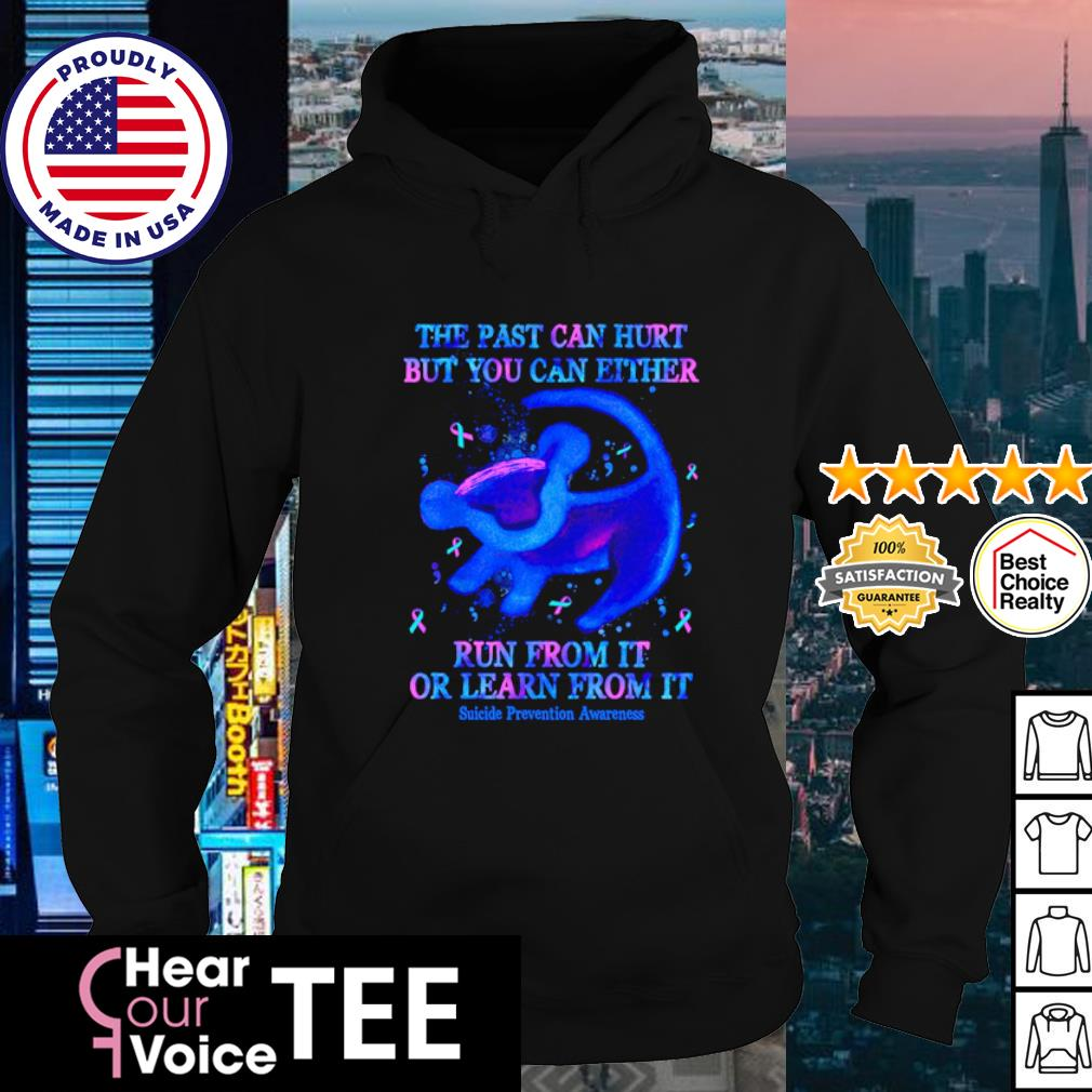 The past can hurt but you can either run from it or learn from it s hoodie