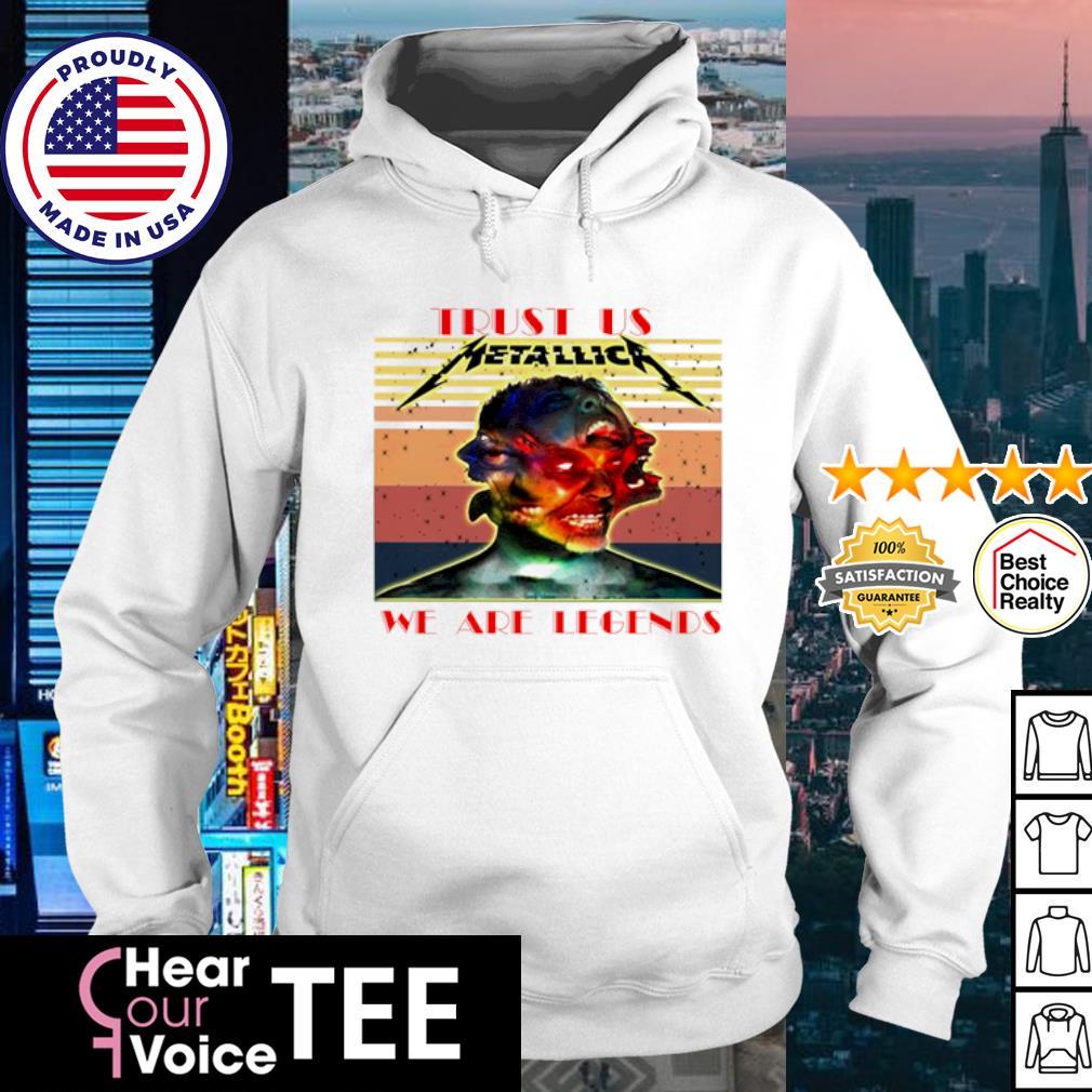 Trust Us Metalica We Are Legends Vintage Shirt hoodie