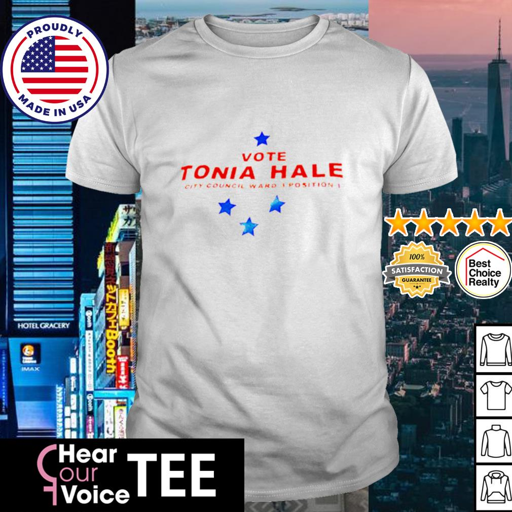 Vote tonia hale city council ward 3 position 1 shirt