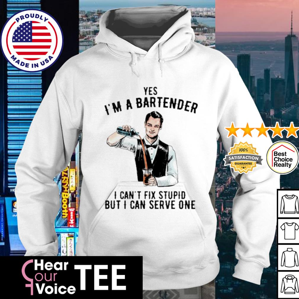 Yes I'm a bartender I can't fix stupid but I can serve one s hoodie