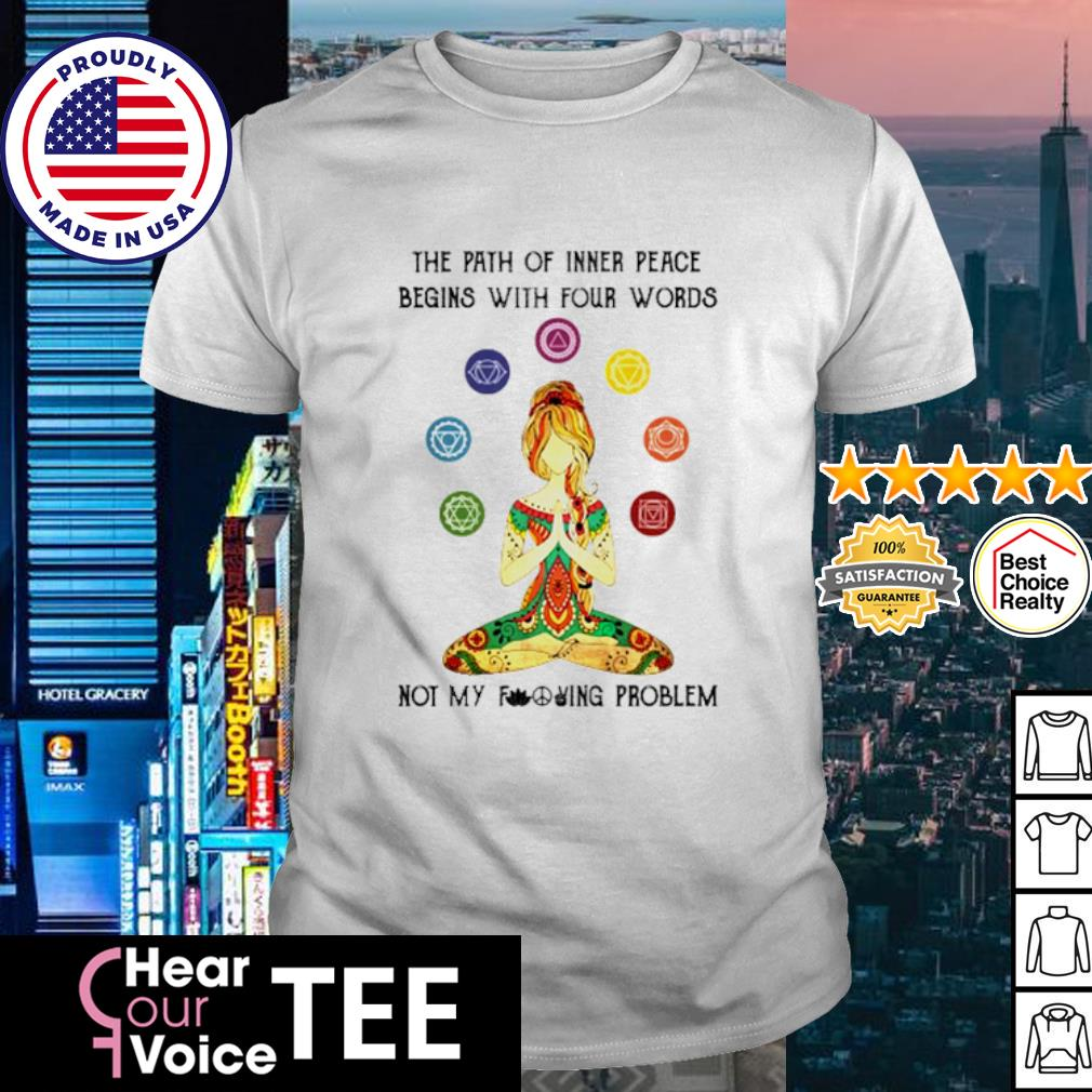 Yoga girl the path of inner peace begins with four words shirt