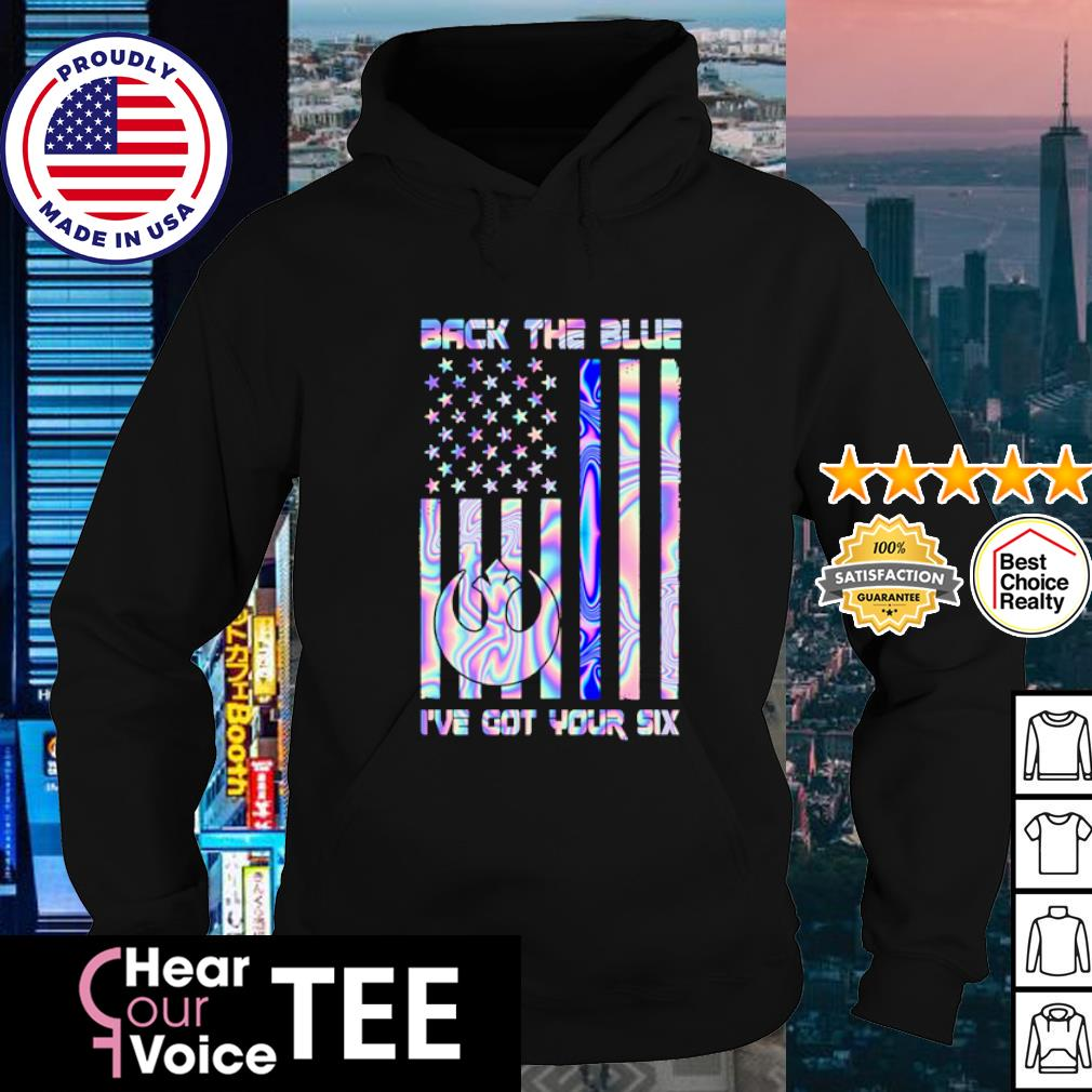 American flag back the blue I've got your six s hoodie