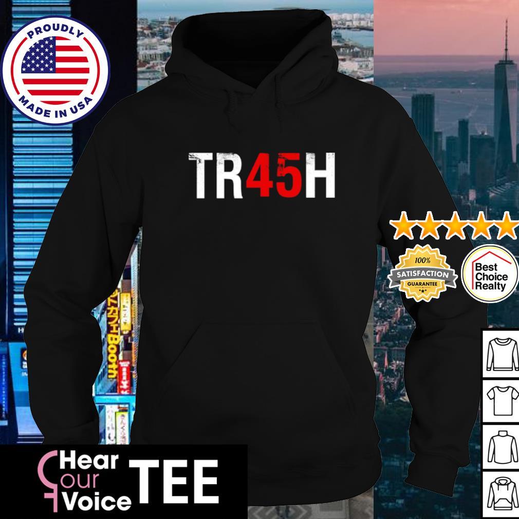 Anti Trump Tr45H Trash 45 s hoodie
