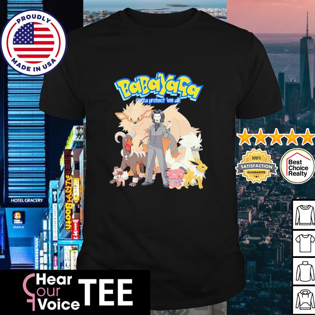 Babayaga gotta protect 'em all John Wick and Pokemon shirt