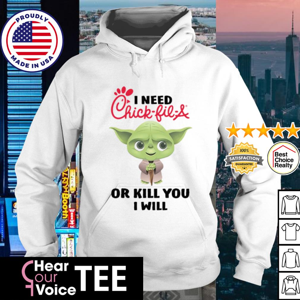 Baby Yoda I need chick fil a or kill you I will s hoodie