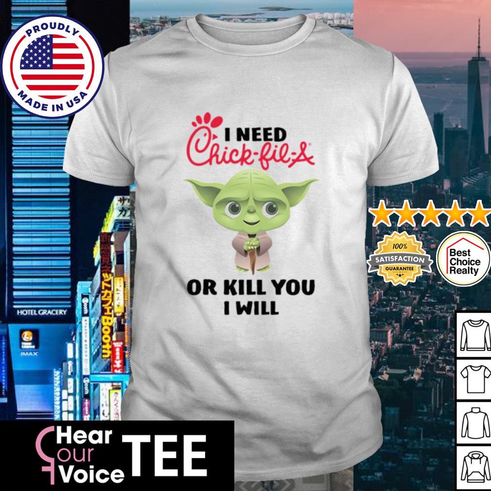 Baby Yoda I need chick fil a or kill you I will shirt