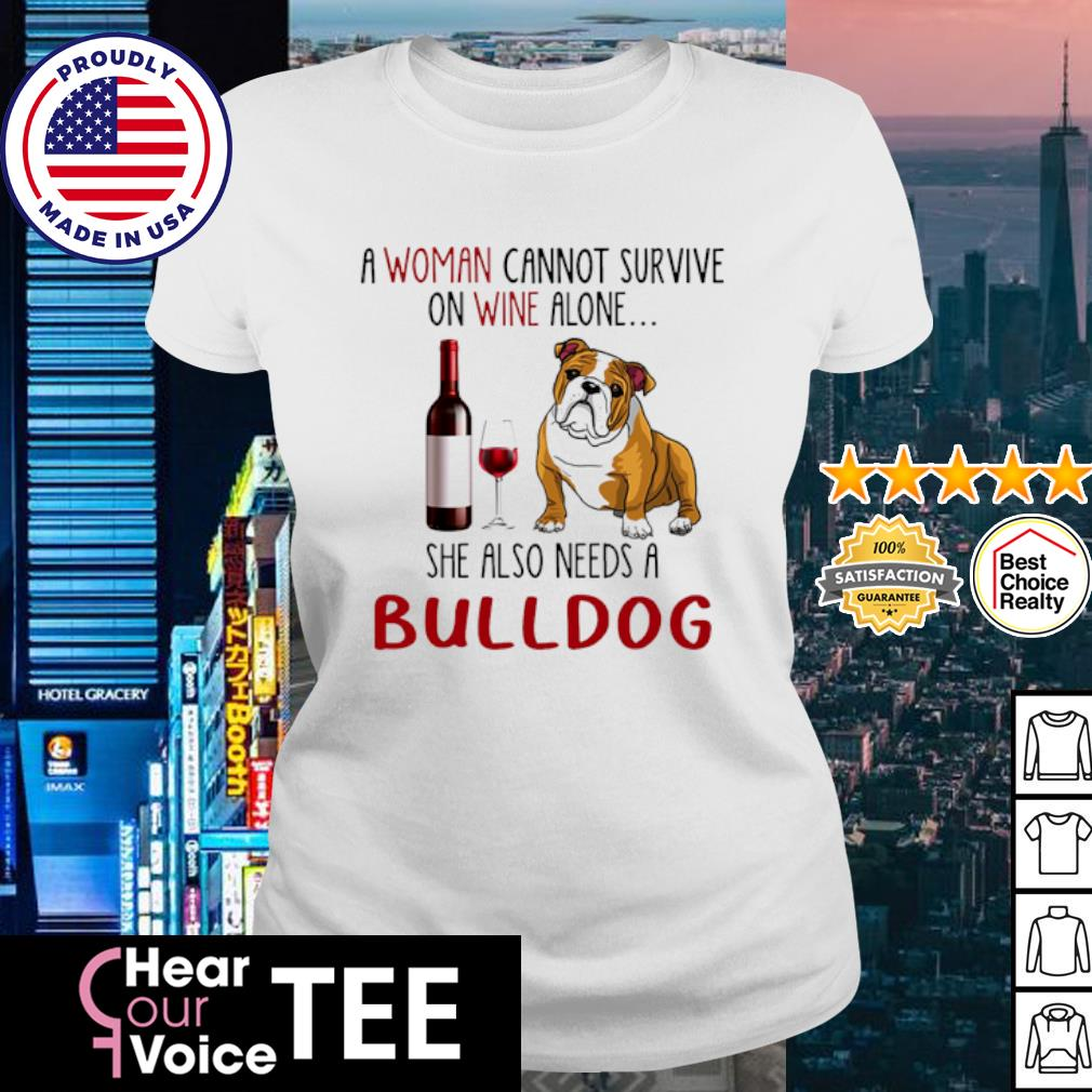 Bulldog A woman cannot survive she also needs a s ladies tee
