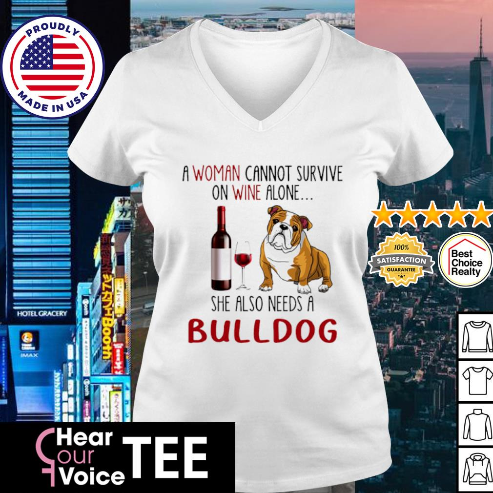 Bulldog A woman cannot survive she also needs a s v-neck t-shirt