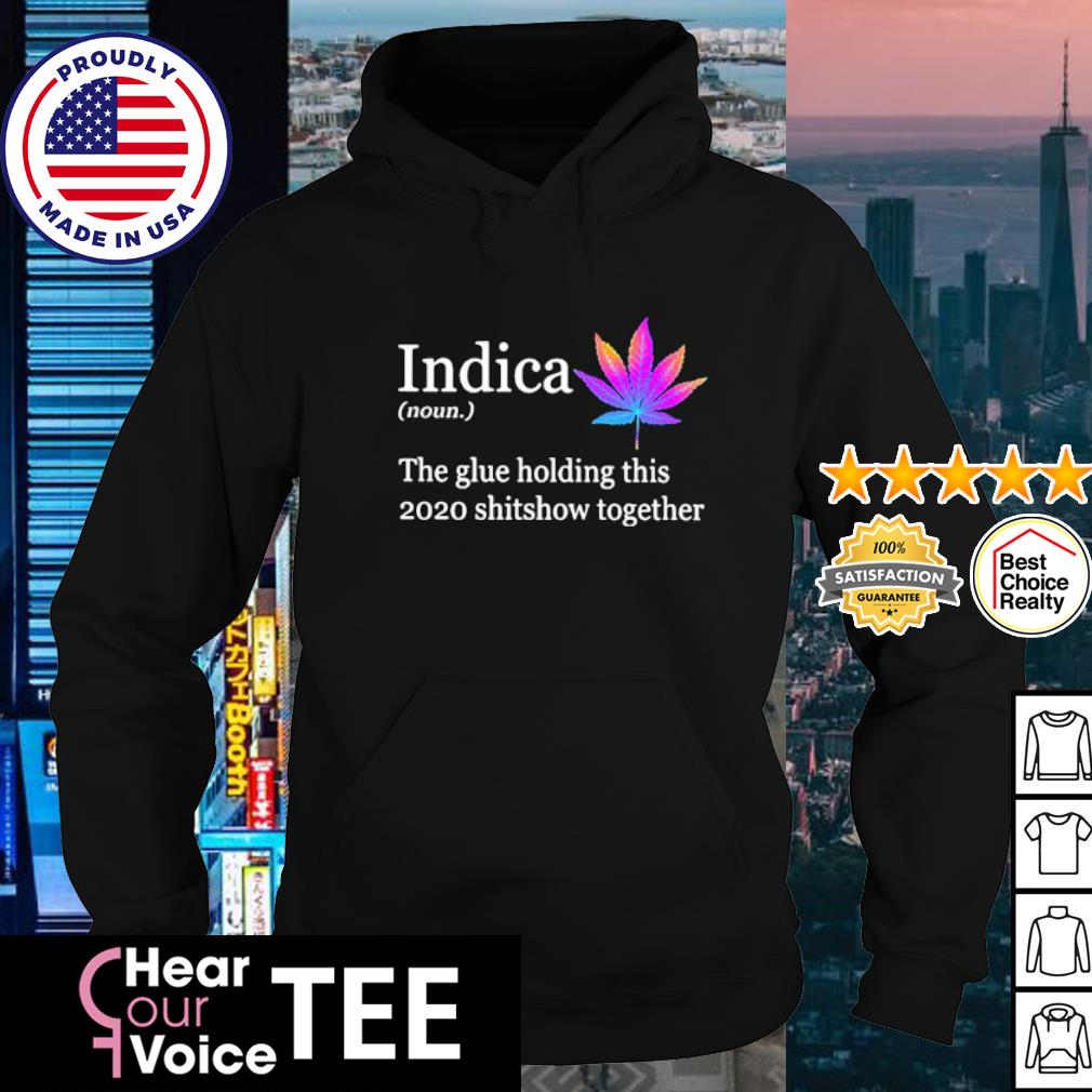 Cannabis indica the glue holding this 2020 shitshow together s hoodie